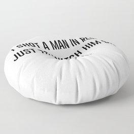 I shot a man in reno Floor Pillow