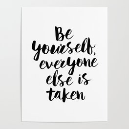 Be Yourself, Everyone Else is Taken black and white typography poster design bedroom wall home decor Poster