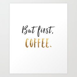 But First, Coffee Faux Gold Art Print