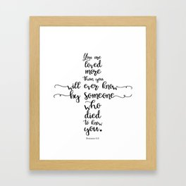 You are loved more than you will ever know by someone who died to know you. Romans 5:8 Framed Art Print