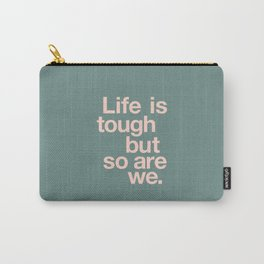 Life is Tough But So Are We Carry-All Pouch