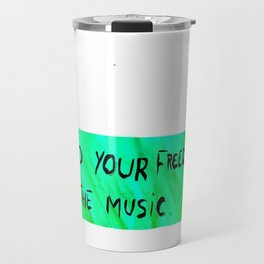 FIND YOUR FREEDOM IN THE MUSIC. Travel Mug