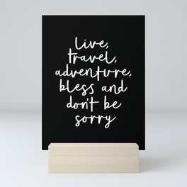 Live Travel Adventure Bless and Don't Be Sorry black and white typography poster home wall decor Mini Art Print