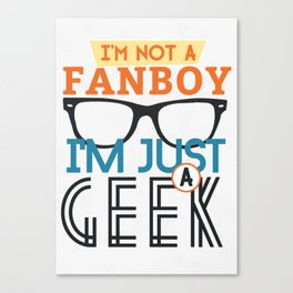 I'm not a fanboy, i am just a geek Canvas Print