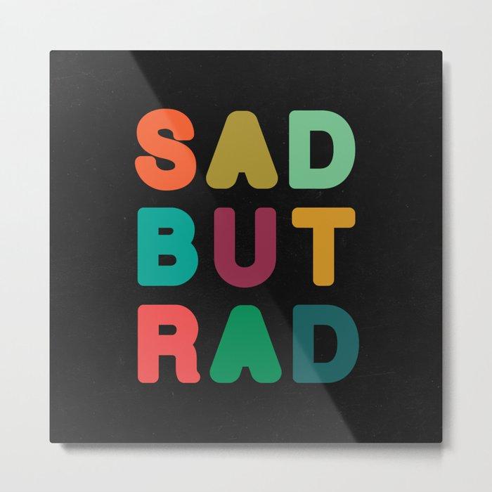 Sad but Rad Metal Print