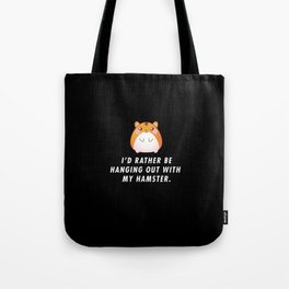 Funny I'd Rather Be Hanging Out With My Hamster Pun Quote Sayings T-Shirt Tote Bag