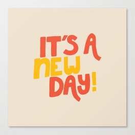 It's A New Day! Canvas Print