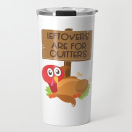 Leftovers Are For Quitters Funny Thanksgiving Turkey Travel Mug
