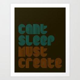 Can't Sleep, Must Create Art Print