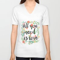 all you need is love V-neck T-shirts featuring ALL YOU NEED IS LOVE by Mia Charro