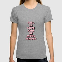 Fall in Love and Be More Tender inspirational typography poster design home wall bedroom decor T-shirt
