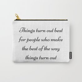 MAKE THE BEST OF THE WAY THINGS TURN OUT Carry-All Pouch