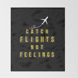 Catch Flights Not Feelings Throw Blanket