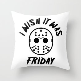 I Wish It Was Friday Throw Pillow