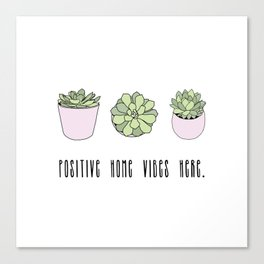 Positive home vibes here and suculents Canvas Print