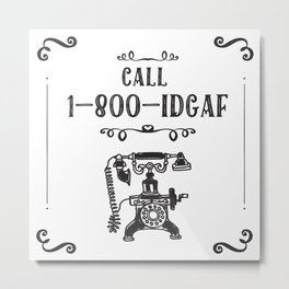 1-800-IDGAF Metal Print