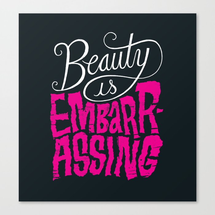 Beauty is Embarrassing  Canvas Print