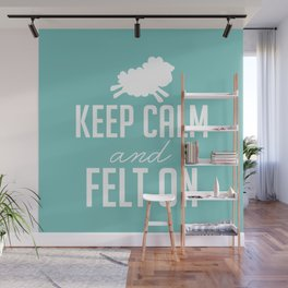 Keep Calm and Felt On - White Wall Mural