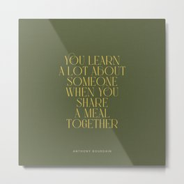 You Learn A Lot About Someone When You Share A Meal Together Metal Print