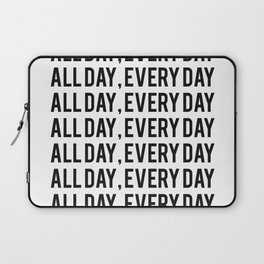 All Day, Every Day Laptop Sleeve