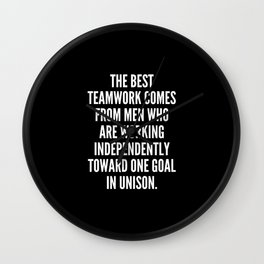 The best teamwork comes from men who are working independently toward one goal in unison Wall Clock