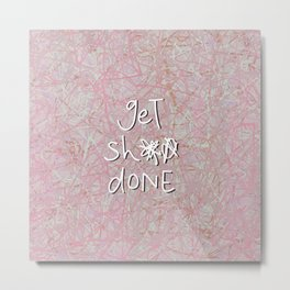 get sh** done - hot pink Metal Print