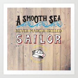 A smooth sea never made a skilled sailor Art Print
