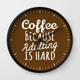Coffee Because Adulting is Hard (Brown) Wall Clock