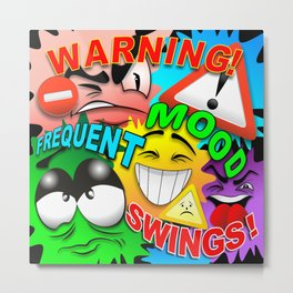 Warning Frequent Mood Swings Cartoon Faces Metal Print