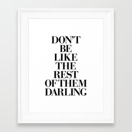 Don't Be Like the Rest of them Darling black-white typography poster black and white wall home decor Framed Art Print