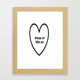 Keep ur tits on Framed Art Print