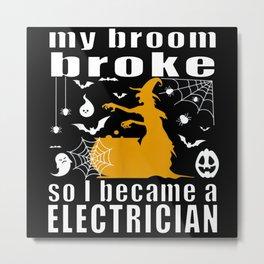 My brome broke so I became an electrician Metal Print