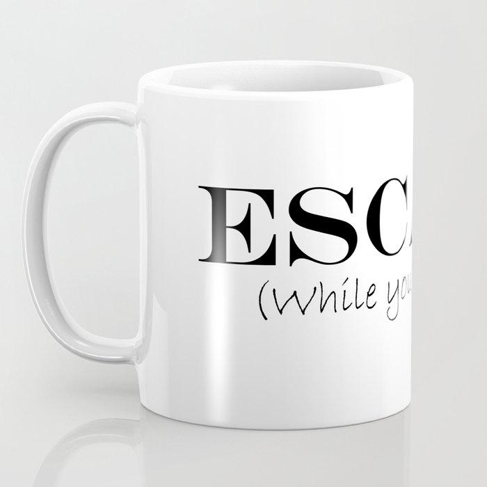 Escape while you still can. Coffee Mug