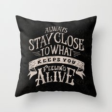 ALWAYS STAY CLOSE TO WHAT KEEPS YOU FEELING ALIVE Throw Pillow
