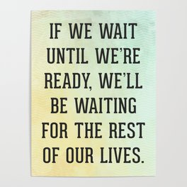 Wait Until We're Ready Quote Poster