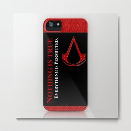 Assassin's creed nothing is true everything is permited iPhone 4 4s 5 5c, ipad, pillow case & tshirt Metal Print