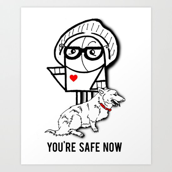 You're Safe Now Art Print