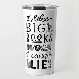 I Like Big Books And I Cannot Lie Travel Mug