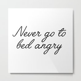never go to bed angry Metal Print
