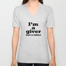I'm a giver, not a taker Unisex V-Neck