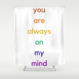 you are always on my mind - rainbow love Shower Curtain