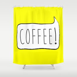 COFFEE! Shower Curtain