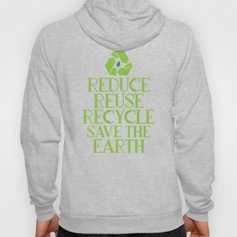 Reduce Reuse Recycle Save The Earth Eco Design Hoody