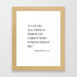 I Can Do All Things Through Christ Who Strengthens Me. -Philippians 4:13 Framed Art Print