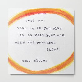 "Mary Oliver ""tell me quote"" Metal Print"