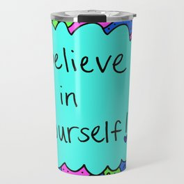Believe in yourself! Travel Mug
