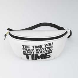 I Have Enough Time Fanny Pack