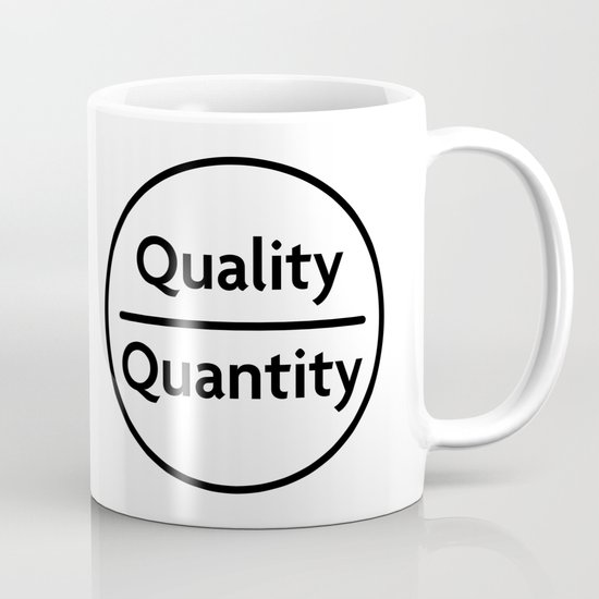 "Quality Over Quantity - Design #1 of the ""Words To Live By"" series Mug"