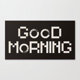 GOOD MORN/NG Canvas Print