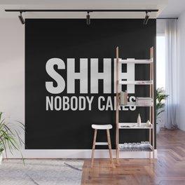 Shhh Nobody Cares (Black & White) Wall Mural